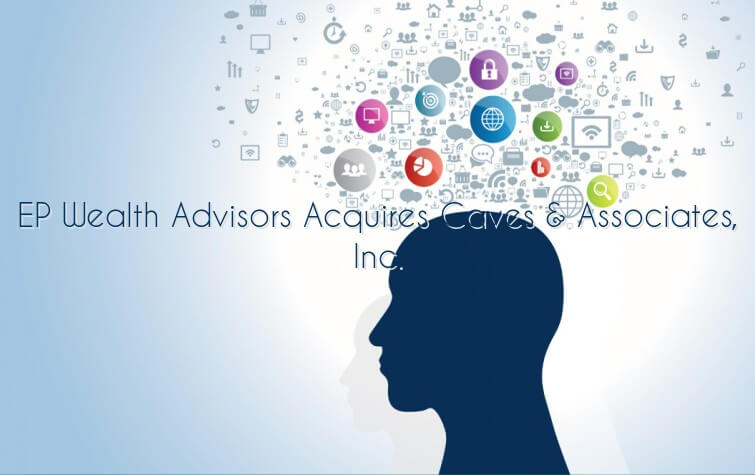 EP Wealth Advisors Acquires Caves & Associates, Inc.