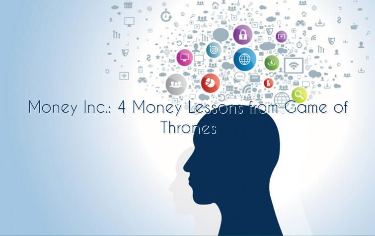 Money Inc.: 4 Money Lessons from Game of Thrones