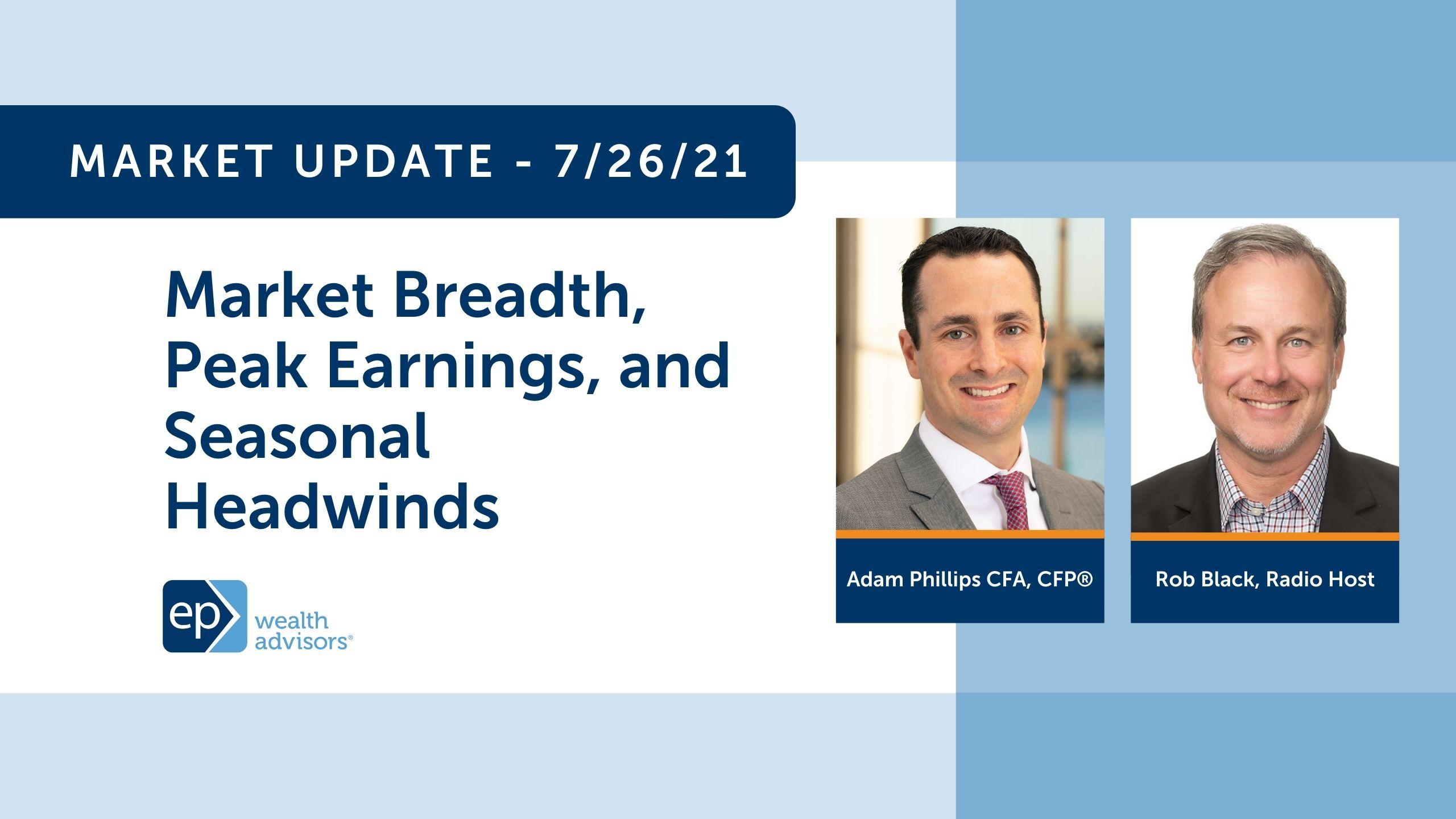 Market Breadth, Peak Earnings & Seasonal Headwinds | Market Update 7/26/21
